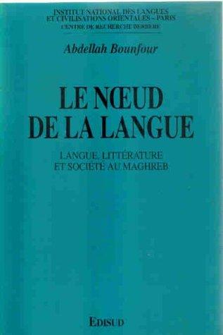 Le noeud de la langue: Langue, littérature et société au Maghreb