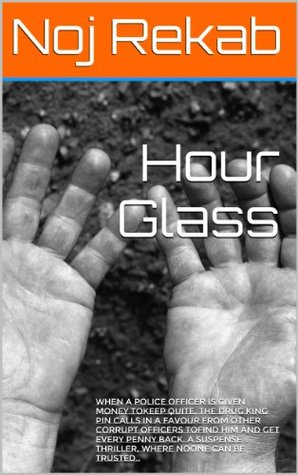 Hour Glass: When a Police Officer is given money to keep quite, the drug King pin calls in a favour from other corrupt officers to find him and get every penny back. A suspense thriller