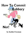 How to Commit Robbery - NOT!