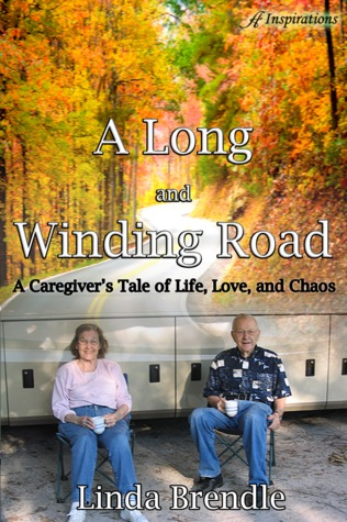 Ebook A Long and Winding Road: A Caregiver's Tale of Life, Love and Chaos by Linda Brendle DOC!