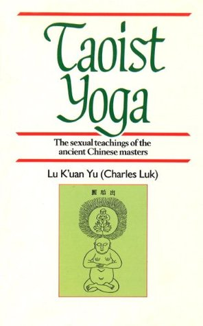 Taoist Yoga: The Sexual Teachings of the Ancient Chinese Masters