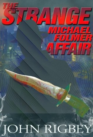 The Strange Michael Folmer Affair by John Rigbey