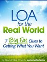 LOA for the Real World: 7 Big Fat Clues to Getting What You Want