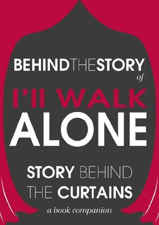 I'll Walk Alone: Behind the Story - The Undisclosed Story Behind the Curtains (Behind-the-Scenes Commentary Guide to I'll Walk Alone: A Novel Audiobook, Hardcover, Paperback)