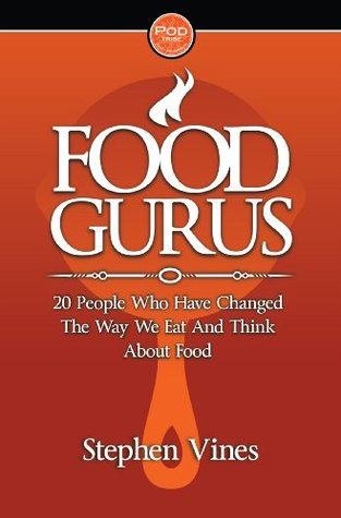 Food Gurus: 20 People Who Have Changed The Way We Eat and Think About Food