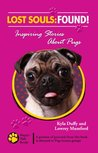 Lost Souls: FOUND! Inspiring Stories about Pugs