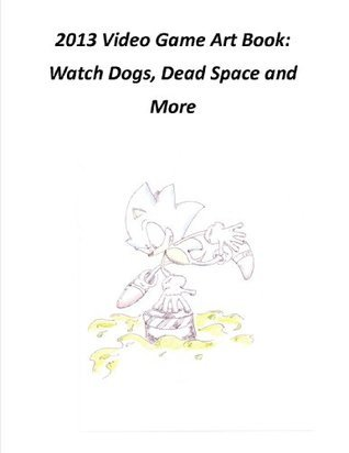 2013 Video Game Art Book: Watch Dogs, Dead Space and More (Video Game Art Books)