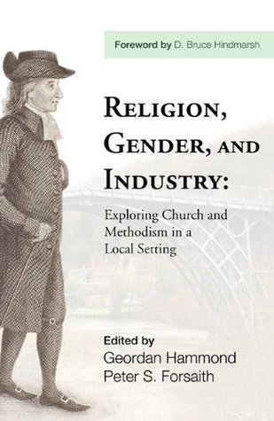 Religion, Gender, and Industry: Exploring Church and Methodism in a Local Setting