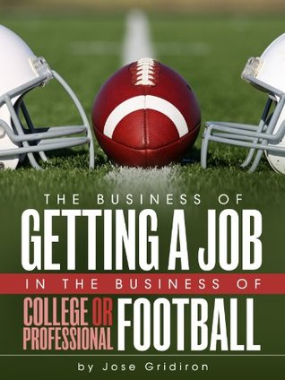 How To Get A Job In Football When You Don't Know Anyone: The Real Talk Behind Getting A Job In The Business Of College And Professional Football