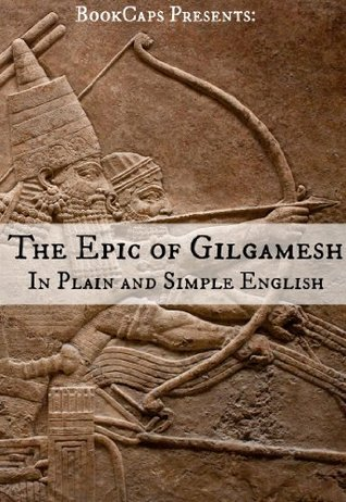 The Epic of Gilgamesh In Plain and Simple English (Translated)