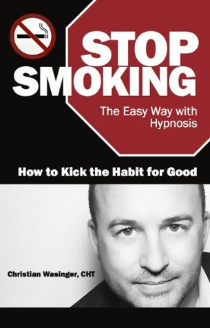 Stop Smoking the Easy Way with Hypnosis - Secrets on How to Kick the Habit for Good