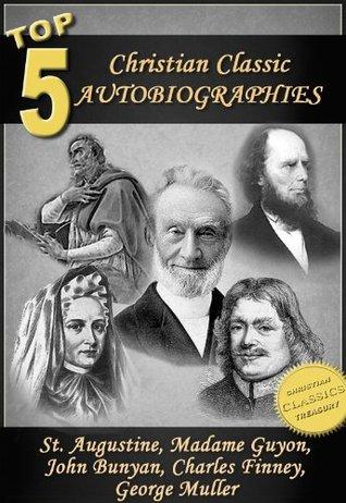 Top 5 Christian Classic Autobiographies: Augustine, Bunyan, Guyon, Finney & Muller