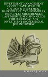 Investment Management Consultant, Wealth Advisor & Investment Banking Analyst: Formulas, Principles & References: Last Minute Revision Guide for Success at Any Investment Professional Job Interview