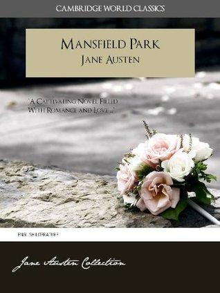 MANSFIELD PARK and A MEMOIR OF JANE AUSTEN (Cambridge World Classics) Complete Novel by Jane Austen and Biography by James Edward Austen (Leigh) (Annotated) (Complete Works of Jane Austen)