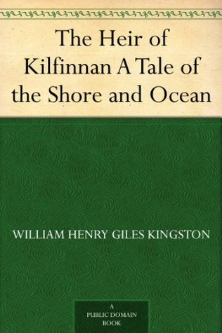 The Heir of Kilfinnan A Tale of the Shore and Ocean