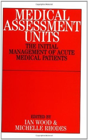 Medical Assessment Units: The Initial Mangement of Acute Medical Patients: The Initial Management of Acute Medical Patients
