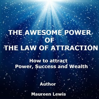 THE AWESOME POWER OF THE LAW OF ATTRACTION: How to attract power, success and wealth [32 pages]