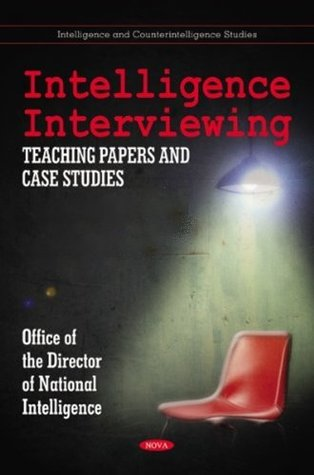 Intelligence Interviewing: Teaching Papers + Case Studies + Report on