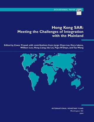 Hong Kong SAR: Meeting the Challenges of Integration with the Mainland: Occasional Paper. 226 (Occasional Paper