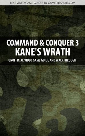 Command & Conquer 3: Kane's Wrath - Unofficial Video Game Guide & Walkthrough