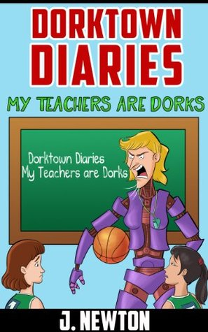 Dorktown Diaries: My Teachers Are Dorks