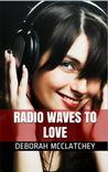 Radio Waves To Love by Deborah McClatchey