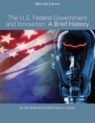 The US Federal Government and Innovation - A Brief History