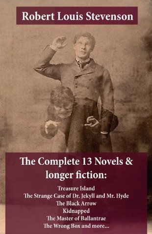 The Complete 13 Novels & longer fiction: Treasure Island, The Strange Case of Dr. Jekyll and Mr. Hyde, The Black Arrow, Kidnapped, The Master of Ballantrae, The Wrong Box and more...