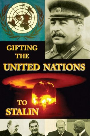 Gifting the United Nations to Stalin (Historical Crime Solving Non Fiction)