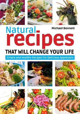 Natural Recipes That Will Change Your Life by Chef Michael Bennett