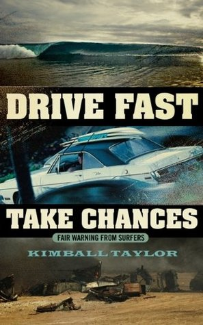 Drive Fast and Take Chances: fair warning from surfers
