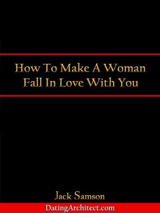 How To Make A Woman Fall In Love With You