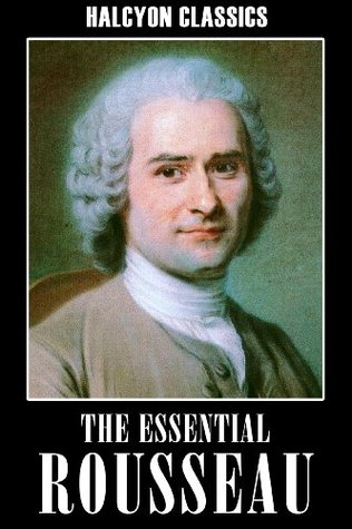 The Essential Jean-Jacques Rousseau: The Social Contract, The Confessions, Emile (Unexpurgated Edition)