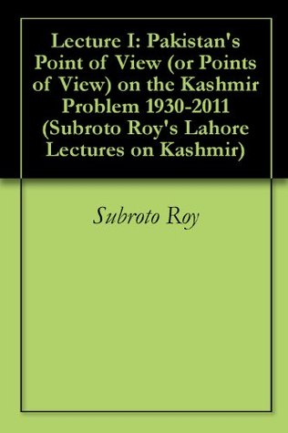 lecture-i-pakistan-s-point-of-view-or-points-of-view-on-the-kashmir-problem-1930-2011-subroto-roy-s-lahore-lectures-on-kashmir