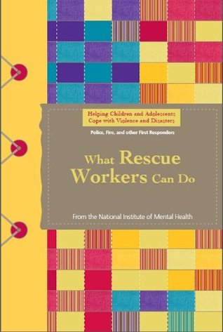 Helping Children and Adolescents Cope with Violence and Disasters: What Rescue Workers Can Do