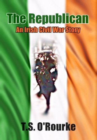 The Republican: An Irish Civil War Story