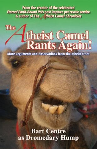 The Atheist Camel Rants Again! More arguments and observations from the atheist front