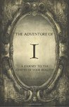 The Adventure of I: A Journey to the Centre of Your Reality