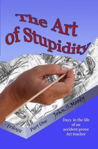 The Art of Stupidity (The Art of Stupidity,#1)