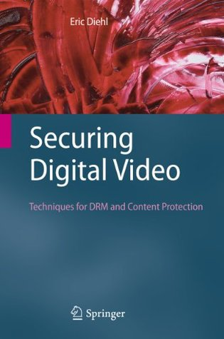 Securing Digital Video: Techniques for DRM and Con...