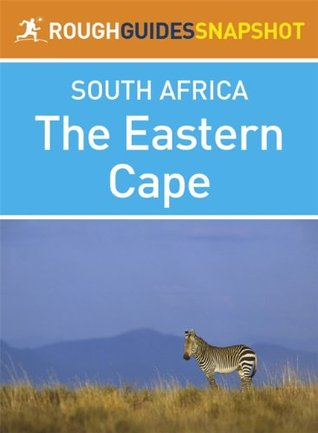 The Eastern Cape Rough Guides Snapshot South Africa (includes Port Elizabeth, Addo Elephant National Park, Port Alfred, Grahamstown, Cradock, Graaf-Reinet, ... and Port St Johns)