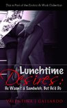Her Lunchtime Desires at The Office (The Erotica At Work Collection)