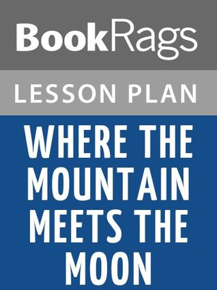 Where the Mountain Meets the Moon Lesson Plans