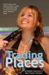 Trading Places: A True Story How One Woman Took Control of Her Life by Starting Her Own Business