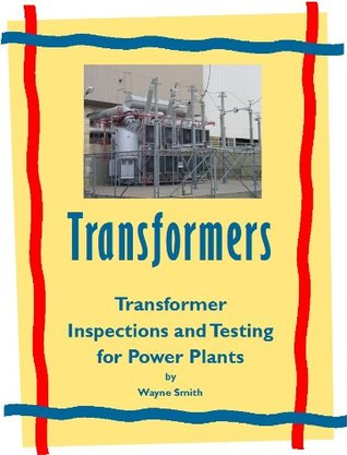 Transformer Inspection and Testing (Electrical Power Plant Maintenance Book 1)