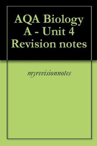 AQA Biology A - Unit 4 Revision notes (AQA Biology A myrevisionnotes)