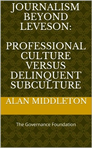 Journalism Beyond Leveson: Professional Culture versus Delinquent Subculture