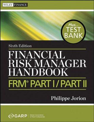Financial Risk Manager Handbook + Test Bank: FRM Part I / Part II