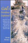God's Providence Explained: How the Lord Fashions Each Moment & Each Event to Care for You & Draw You Closer to Him