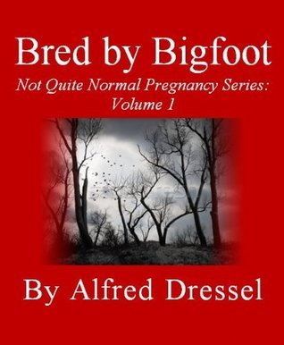 Bred By Bigfoot: Not Quite Normal Pregnancy, Volume 1